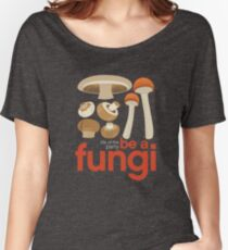 Be a fungi - Mushroom love Women's Relaxed Fit T-Shirt