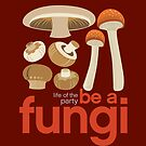 Be a fungi - Mushroom love by robinpickens