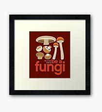Be a fungi - Mushroom love Framed Print