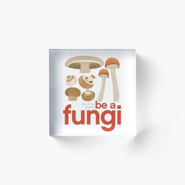 Be a fungi - Mushroom love Acrylic Block