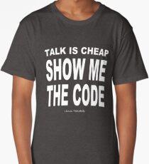 TALK IS CHEAP. SHOW ME THE CODE. Long T-Shirt