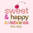 Sweet and Happy Celebrates the Day by robinpickens