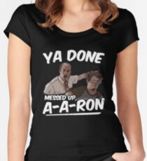 Ya Done Messed Up A-Aron  Women's Fitted Scoop T-Shirt