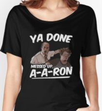 Ya Done Messed Up A-Aron  Women's Relaxed Fit T-Shirt