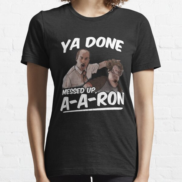 Ya Done Messed Up A-Aron  Essential T-Shirt