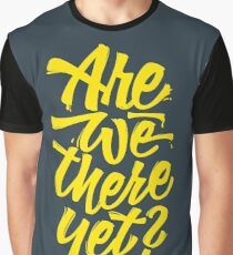 Are we there yet? - Typographic Road Trip Design Graphic T-Shirt