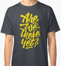 Are we there yet? - Typographic Road Trip Design Classic T-Shirt