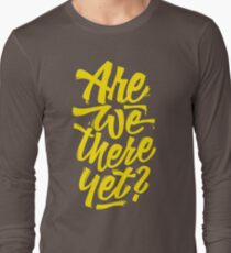 Are we there yet? - Typographic Road Trip Design Long Sleeve T-Shirt