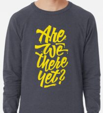 Are we there yet? - Typographic Road Trip Design Lightweight Sweatshirt