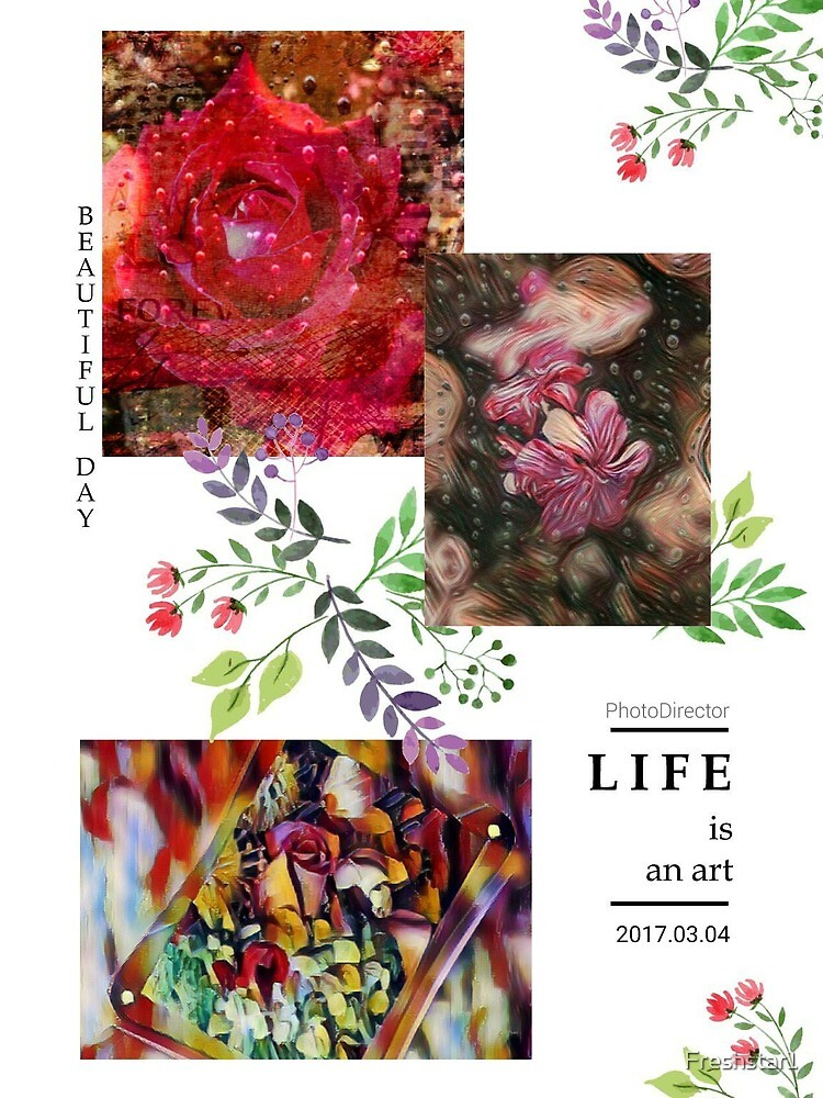 """""""LIFE IS AN ART""""  Floral Collage. by Freshstar1"""