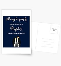 Always be yourself, unless you can be a penguin. Then always be a penguin. Postcards