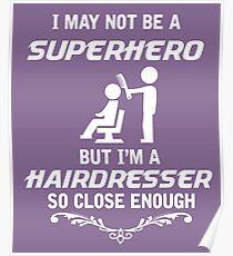 Not Superhero But Hairdresser Poster