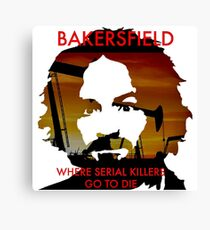 Bakersfield : Where Serial Killers Go To Die Canvas Print