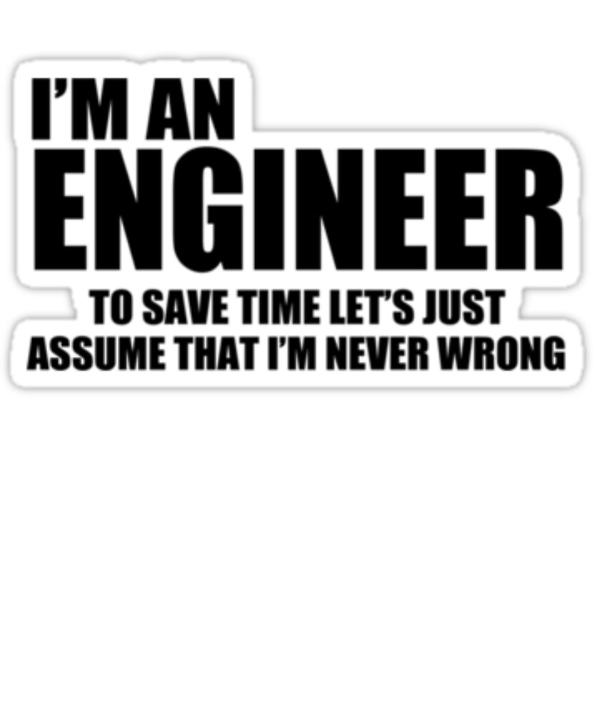 I'm An Engineer To Save Time Let's Just Assume That I'm Never Wrong Tshirt by sixfigurecraft