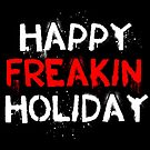 Happy Freakin Holiday by Lou Patrick Mackay