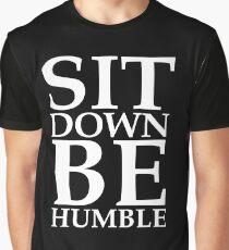 Sit Down Be Humble - Kendrick Lamar Graphic T-Shirt