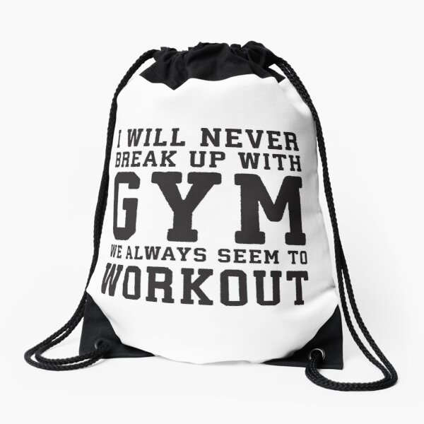 I Will Never Break Up With Gym, We Always Workout Drawstring Bag
