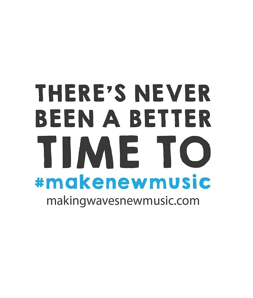 There's never been a better time to #makenewmusic by MAKINGWAVES