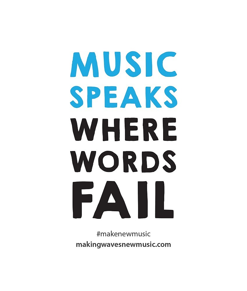 Music speaks where words fail. by MAKINGWAVES