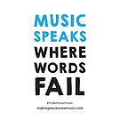 Music speaks where words fail. by MAKINGWAVES
