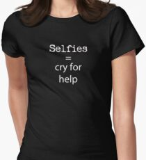 Selfies = cry for help anti selfie t shirt Women's Fitted T-Shirt