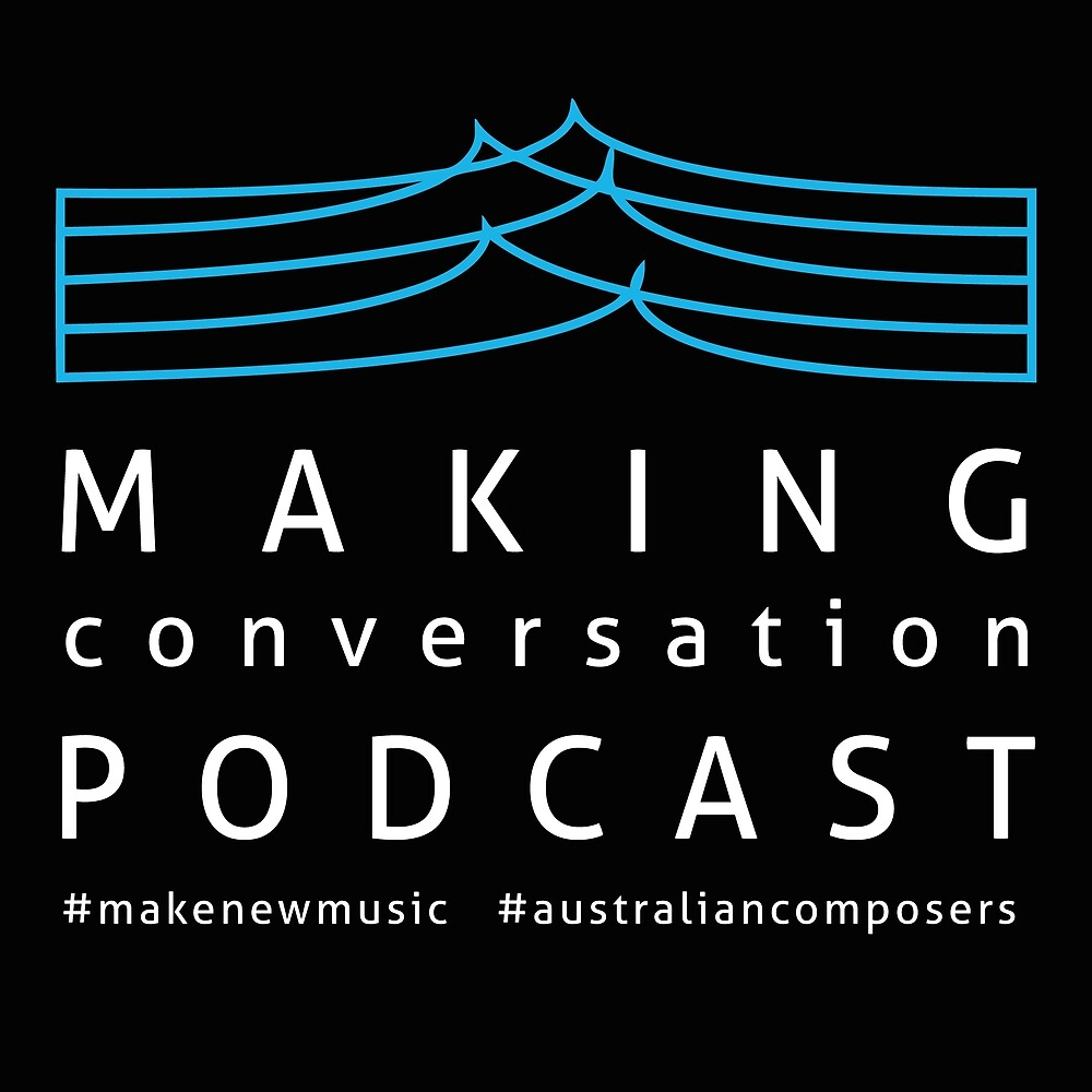 Making Conversation: Australian Composers' Podcast by MAKINGWAVES