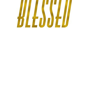 Blessed highly favored faith gold text men women boy girl t shirt by RisingPixels