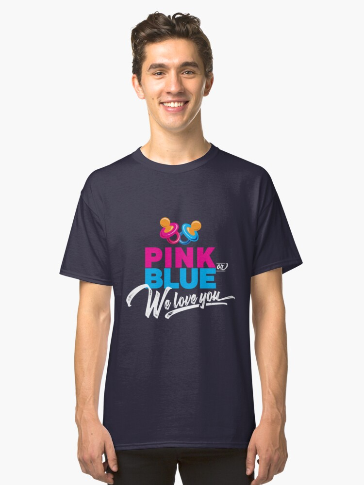 'Pink or Blue We Love You' Cute Baby Shower  Classic T-Shirt Front