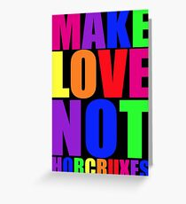 Make Love Not Horcruxes Greeting Card