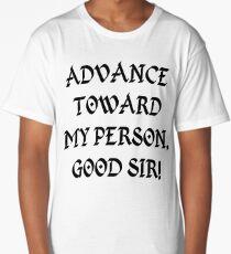 Advance Toward My Person, Good Sir! (Come At Me, Bro!) Long T-Shirt