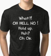 What Oh Hell No Hold Up Impractical Jokers Tri-blend T-Shirt