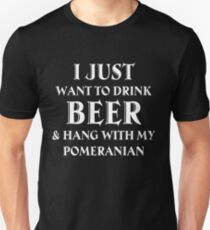 I Just Want To Drink Beer and Hang With My Pomeranian T Shirt T-Shirt