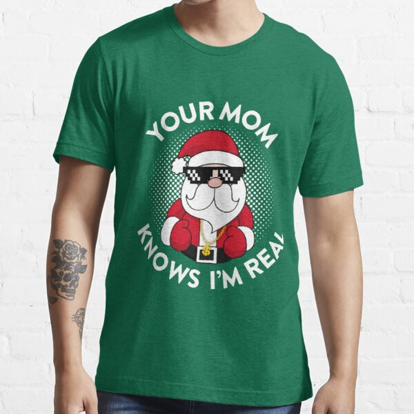 Your Mom Knows I'm Real Essential T-Shirt
