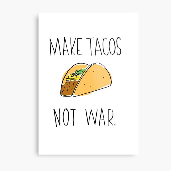 Make Tacos Not War Metal Print