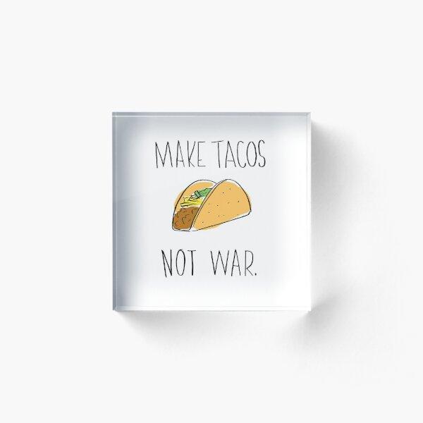 Make Tacos Not War Acrylic Block