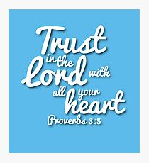 Trust in the Lord (Christian encouragement) Photographic Print