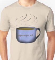Esspress yo' self Unisex T-Shirt