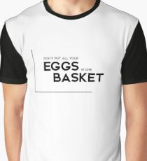 all eggs in one basket - modern quotes Graphic T-Shirt