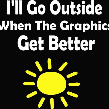 Outside Graphics Funny Gamer T-Shirt by sweetsixty