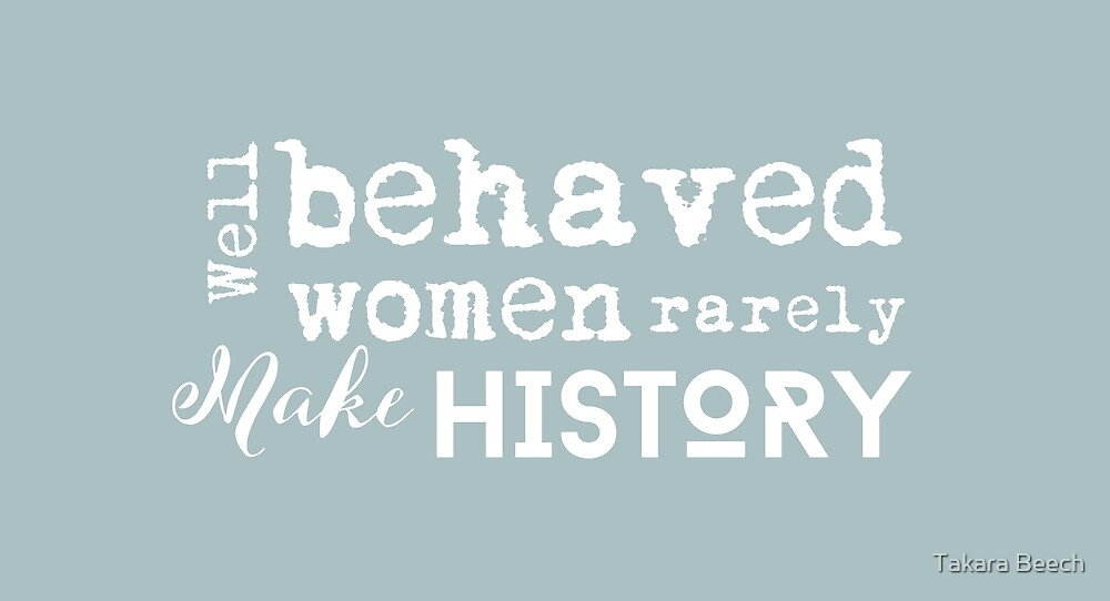 Well Behaved Women Rarely Make History - Retro Green by Takara Beech