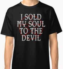 I SOLD MY SOUL TO THE DEVIL - FUNNY HORROR Classic T-Shirt