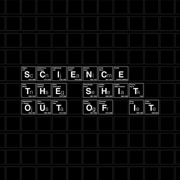 Science the Shit Out of It! by 6amCrisis