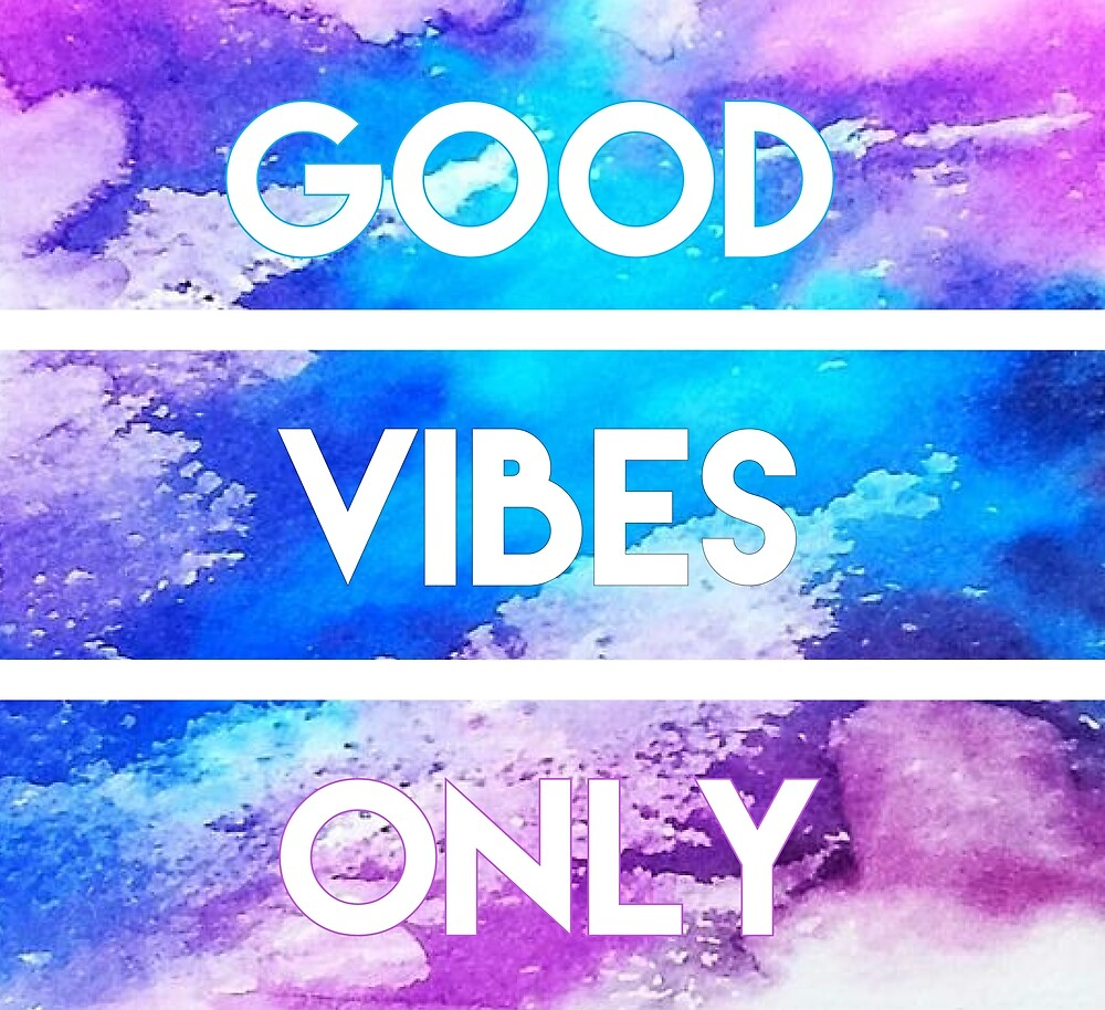 Cool Awesome Designs- GOOD VIBES ONLY by PurpleLoxe