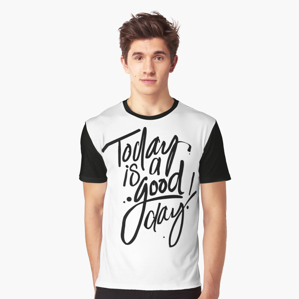 Today is a Good Day! Graphic T-Shirt Front