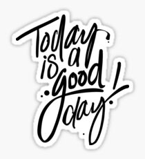 Today is a Good Day! Sticker