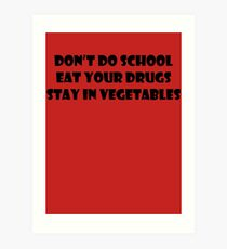 Don't Do School, Eat Your Drugs, Stay In Vegetables. Art Print