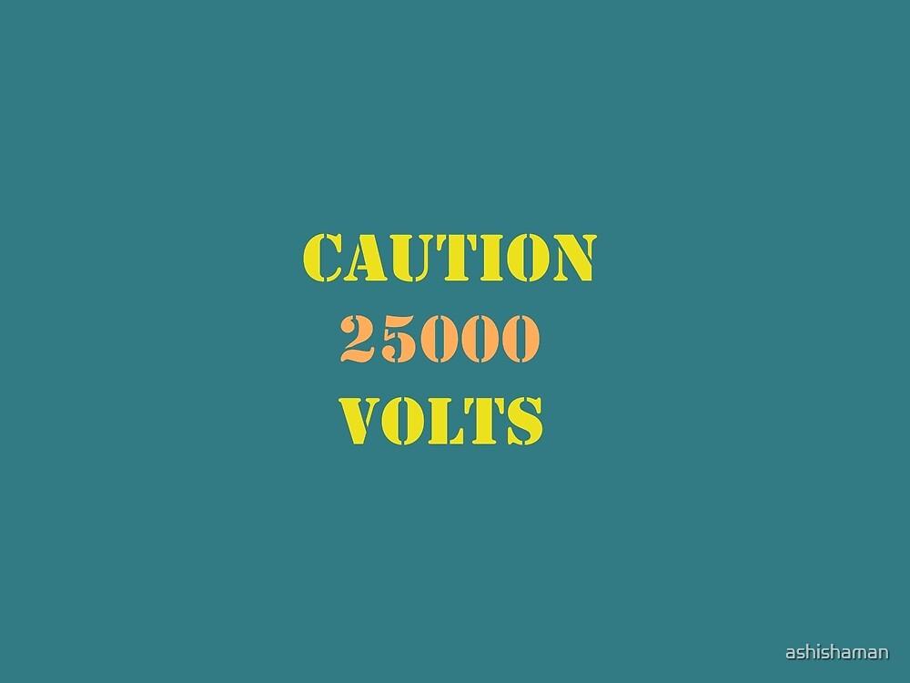 Caution 25000 Volts by ashishaman