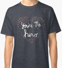 you're my hero Classic T-Shirt