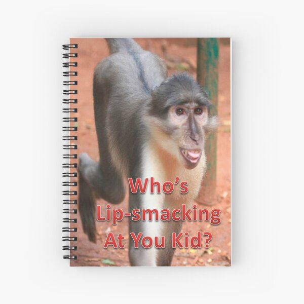 Who's Lip-smacking At You Kid? Gifts Spiral Notebook