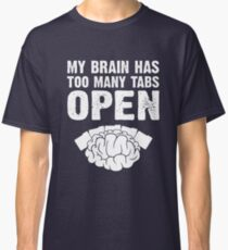 My brain has too many open Classic T-Shirt